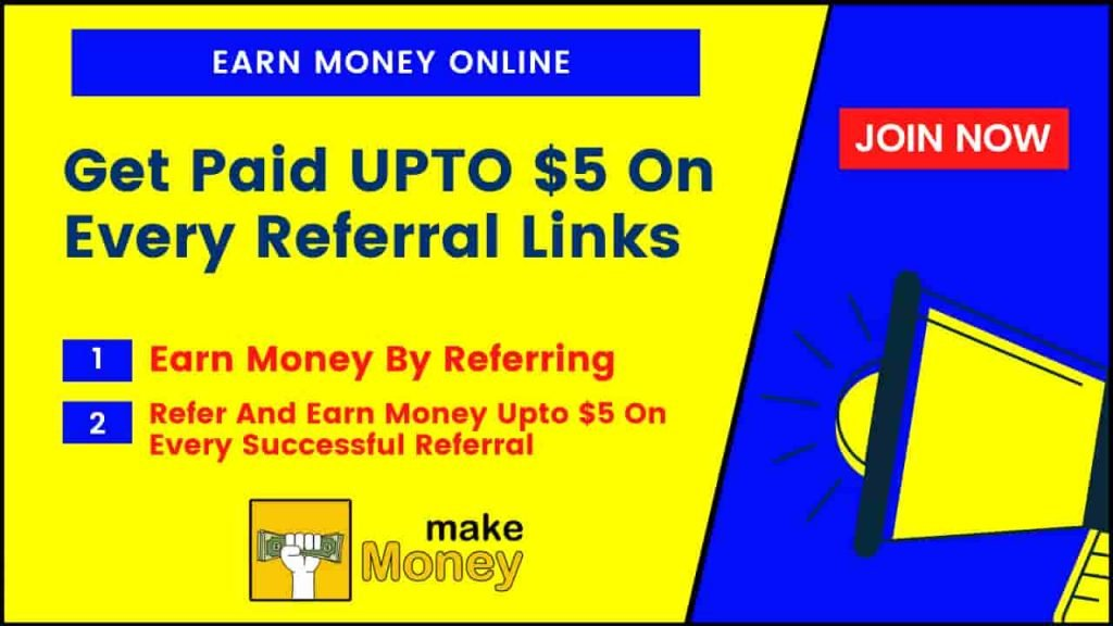 Refer And Earn Money Upto $5 On Every Successful Referral